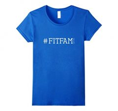 #fitfam Fit Fam For Life T-Shirt