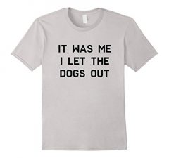 It Was Me I Let The Dogs Out 527