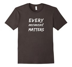 Every Moment Matters T Shirt