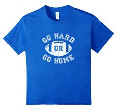 Go Hard Or Go Home Football T Shirt