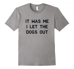 It Was Me I Let The Dogs Out Slate