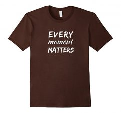 Every Moment Matters T Shirt Brown
