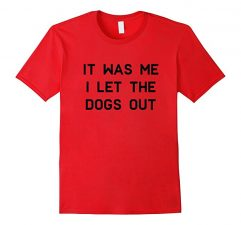 It Was Me I Let The Dogs Out