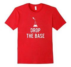 Drop The Base Chemistry Science T Shirt