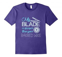 My Blade Is Sharper Than Your Barbed Wire T-Shirt-Purple