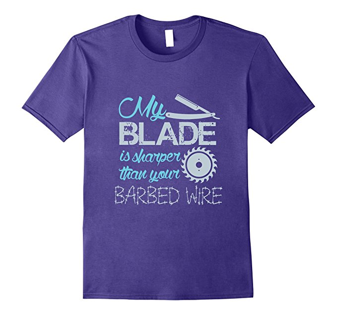 My Blade Is Sharper Than Your Barbed Wire T-Shirt 1255