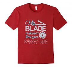 My Blade Is Sharper Than Your Barbed Wire T-Shirt-Cranberry