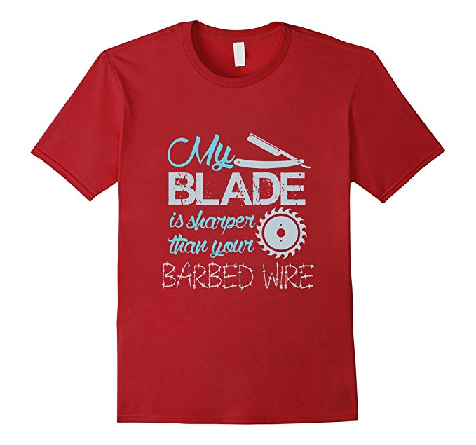 My Blade Is Sharper Than Your Barbed Wire T-Shirt 1256