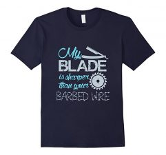My Blade Is Sharper Than Your Barbed Wire T-Shirt-Navy