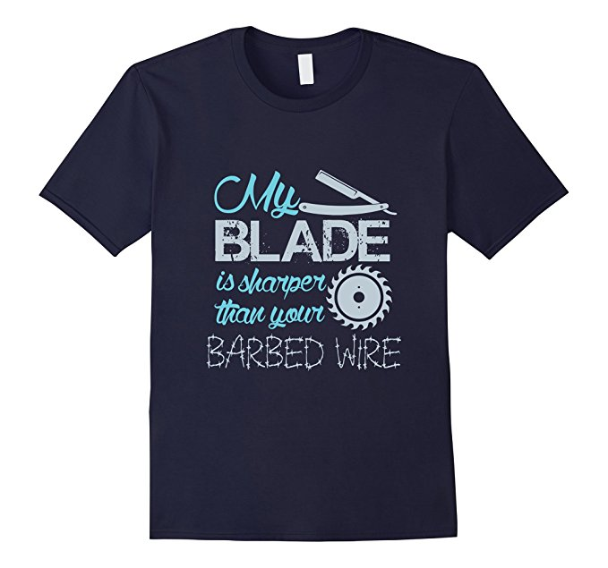 My Blade Is Sharper Than Your Barbed Wire T-Shirt 1257