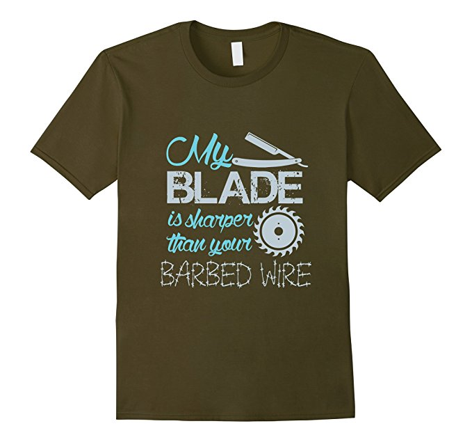 My Blade Is Sharper Than Your Barbed Wire T-Shirt 1258