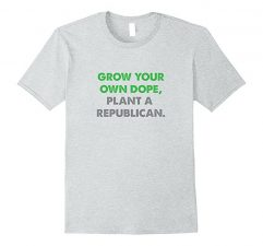 Grow Your Own Dope, Plant A Republican T-Shirt-Heather Grey