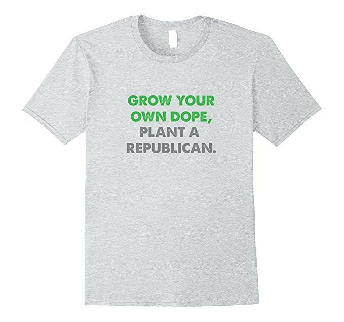 Grow Your Own Dope, Plant A Republican T-Shirt 1009