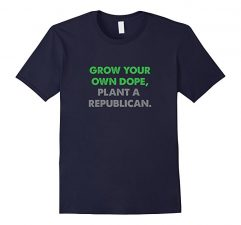 Grow Your Own Dope, Plant A Republican T-Shirt-Navy