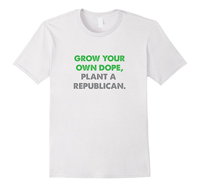 Grow Your Own Dope, Plant A Republican T-Shirt 1008