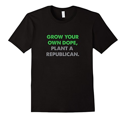 Grow Your Own Dope, Plant A Republican T-Shirt 1006