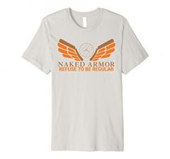 Naked Armor Refuse To Be Regular T-Shirt 867
