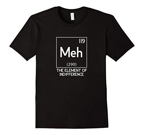 Meh The Element Of Indifference Funny Science T-Shirt 974