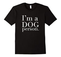 I'm A Dog Person T Shirt 1407