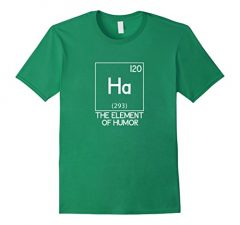 Ha The Element Of Humor Science T-Shirt