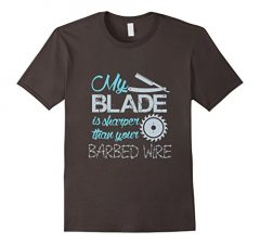 My Blade Is Sharper Than Your Barbed Wire T-Shirt