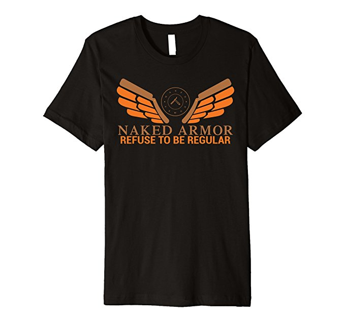 Naked Armor Refuse To Be Regular T-Shirt 868