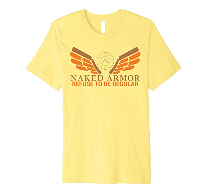 Naked Armor Refuse To Be Regular T-Shirt 869