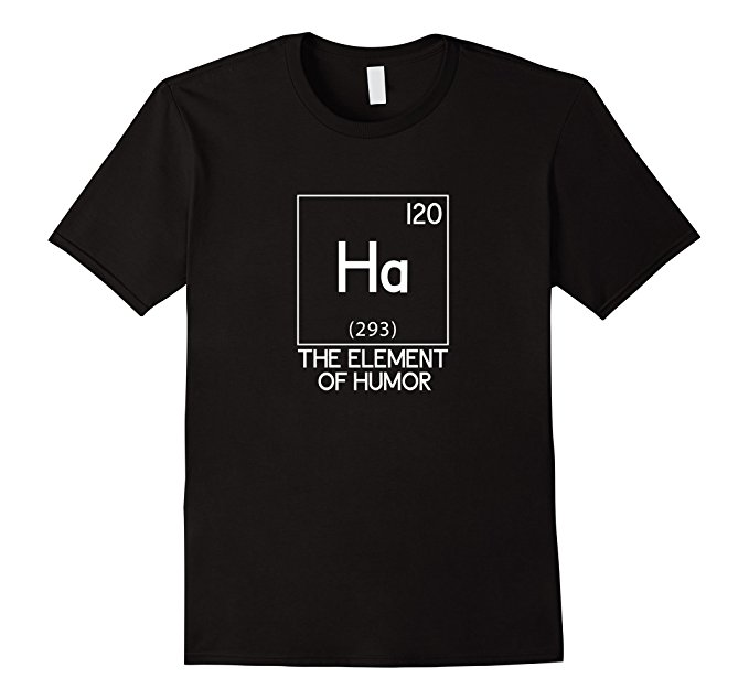 Ha The Element Of Humor Science T-Shirt 961