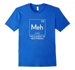 Meh The Element Of Indifference Funny Science T-Shirt-Royal Blue