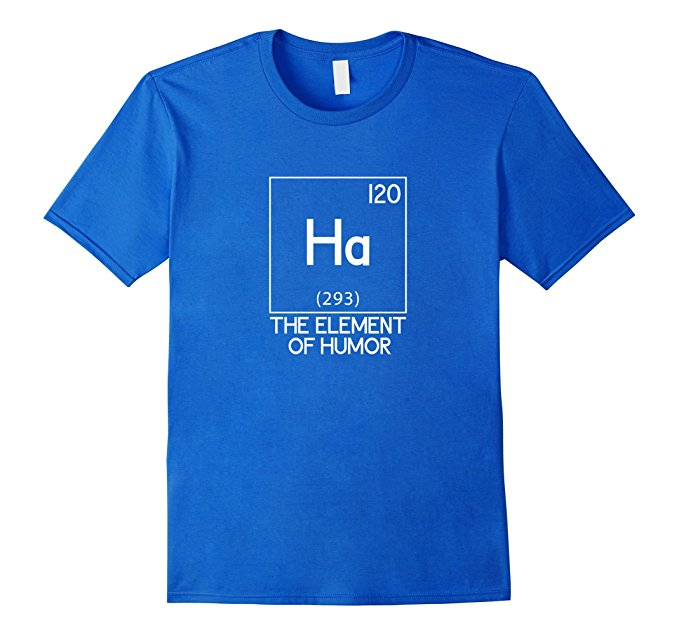 Ha The Element Of Humor Science T-Shirt 962