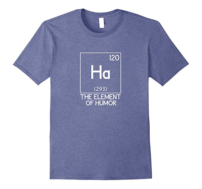 Ha The Element Of Humor Science T-Shirt 963