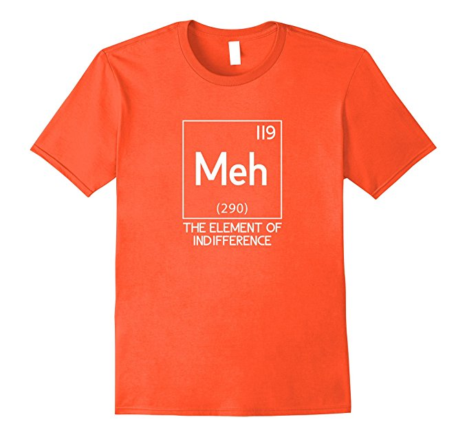 Meh The Element Of Indifference Funny Science T-Shirt 978