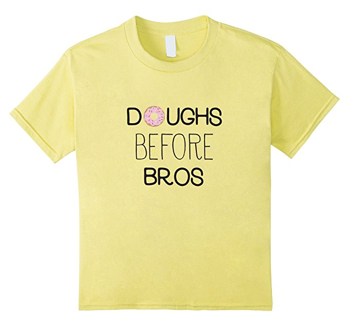 Doughs Before Bros Girls Funny T Shirt 970