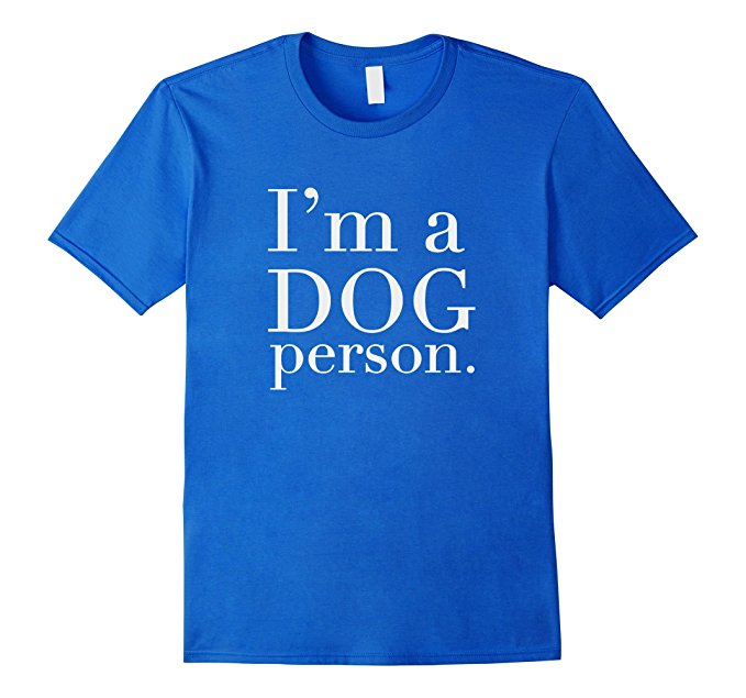 I'm A Dog Person T Shirt 1411