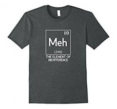 Meh The Element Of Indifference Funny Science T-Shirt-Dark Heather