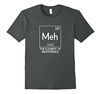 Meh The Element Of Indifference Funny Science T-Shirt 979